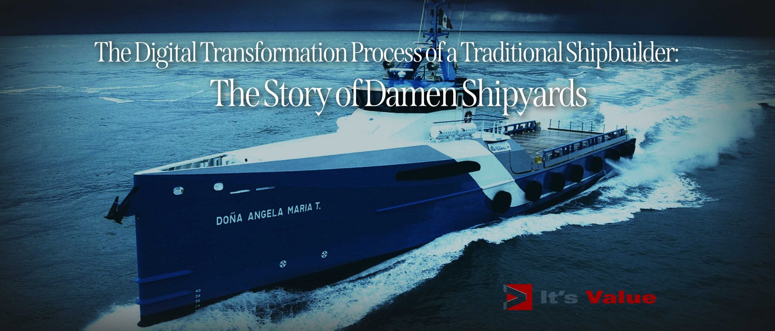 The Digital Transformation Process of a Traditional Shipbuilder: The Story of Damen Shipyards